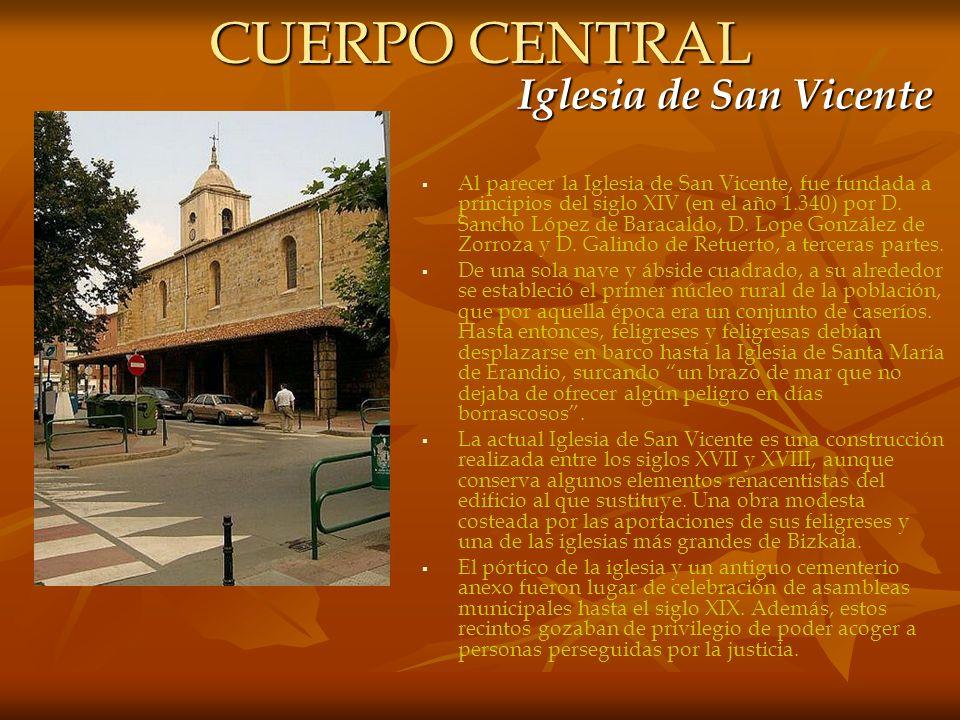 CUERPO CENTRAL Iglesia de San Vicente Al parecer la Iglesia de San Vicente, fue fundada a principios del siglo XIV (en el año 1.340) por D. Sancho Lóp