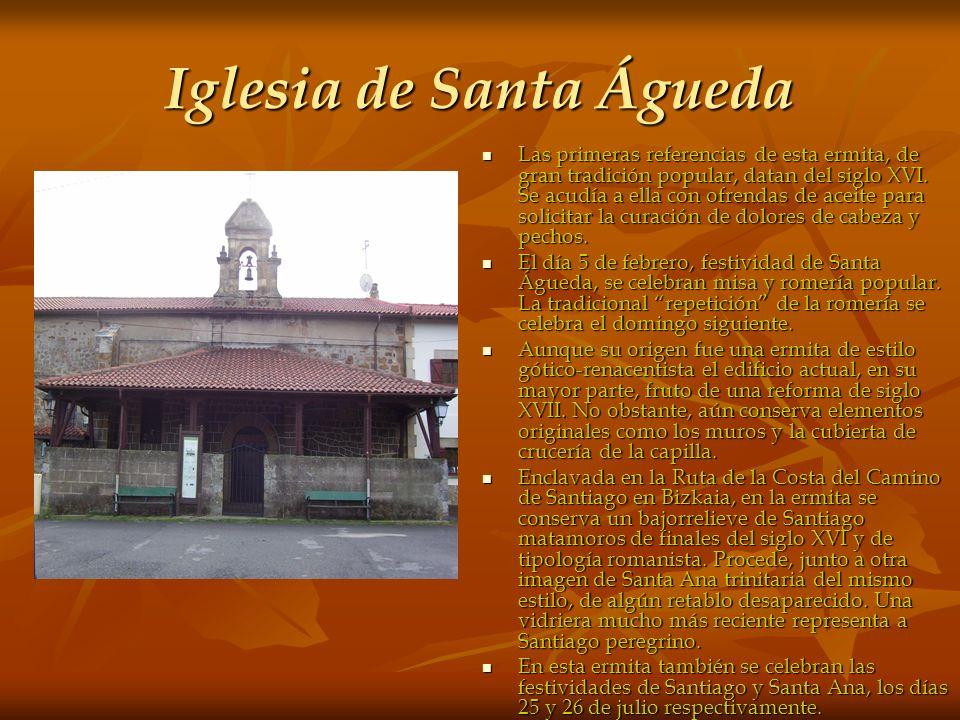 Iglesia de Santa Águeda Las primeras referencias de esta ermita, de gran tradición popular, datan del siglo XVI. Se acudía a ella con ofrendas de acei