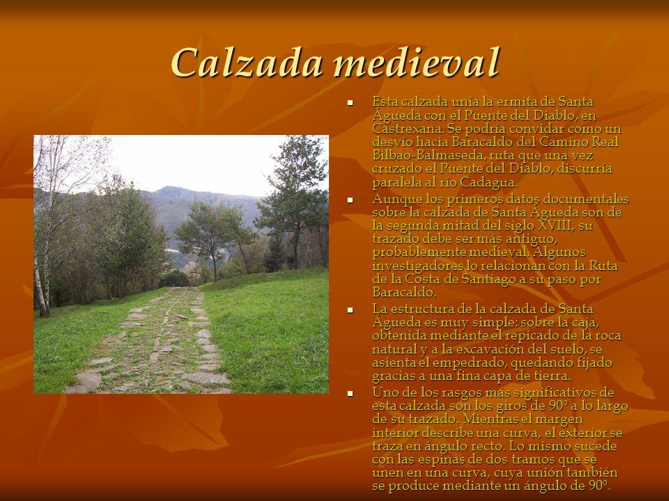 Calzada medieval Esta calzada unía la ermita de Santa Águeda con el Puente del Diablo, en Castrexana. Se podría convidar como un desvío hacia Baracald