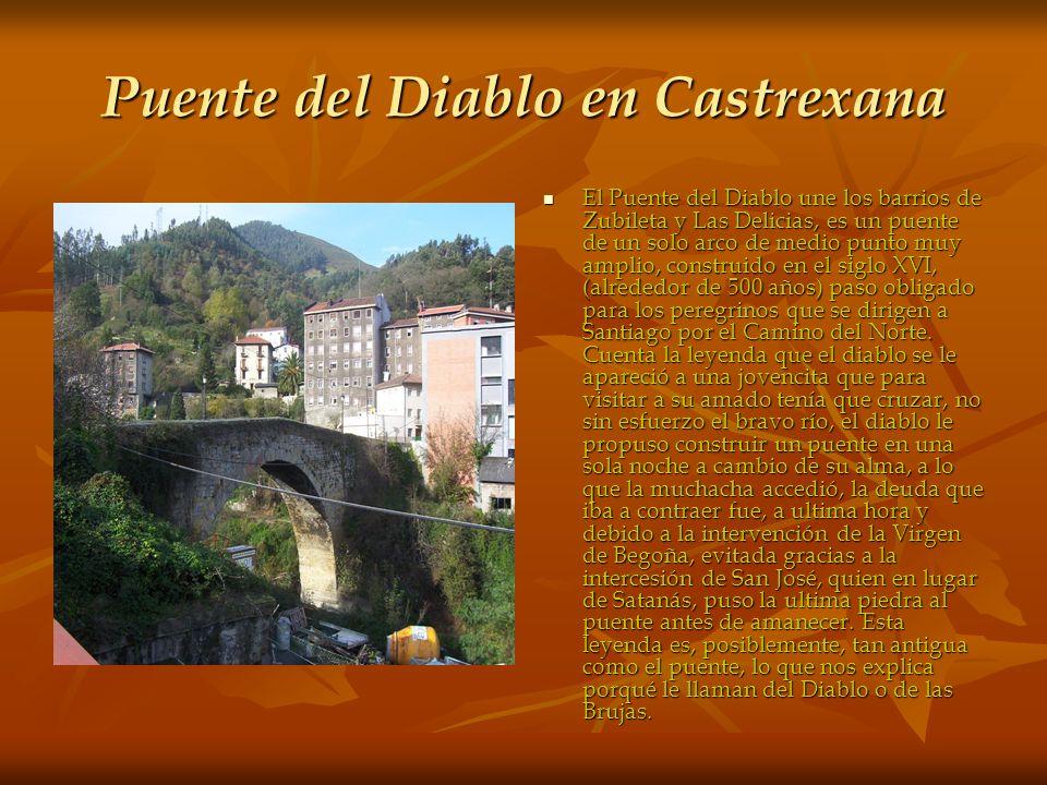 Puente del Diablo en Castrexana El Puente del Diablo une los barrios de Zubileta y Las Delicias, es un puente de un solo arco de medio punto muy ampli