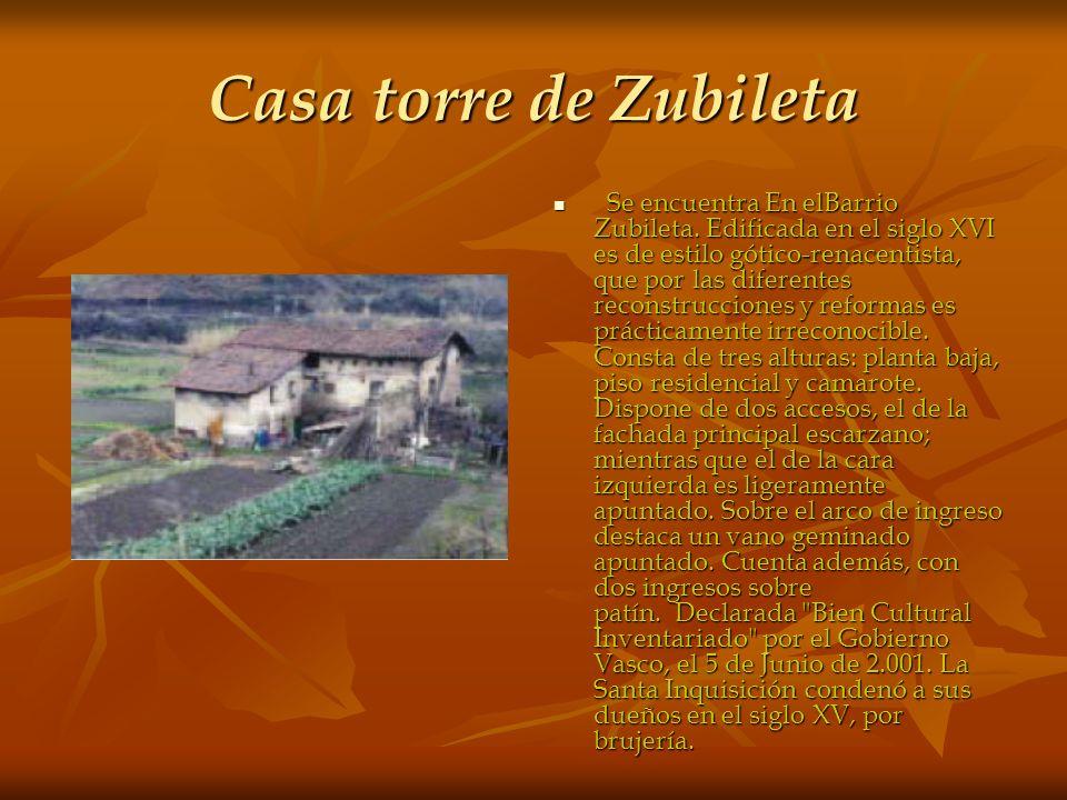 Casa torre de Zubileta Se encuentra En elBarrio Zubileta. Edificada en el siglo XVI es de estilo gótico-renacentista, que por las diferentes reconstru