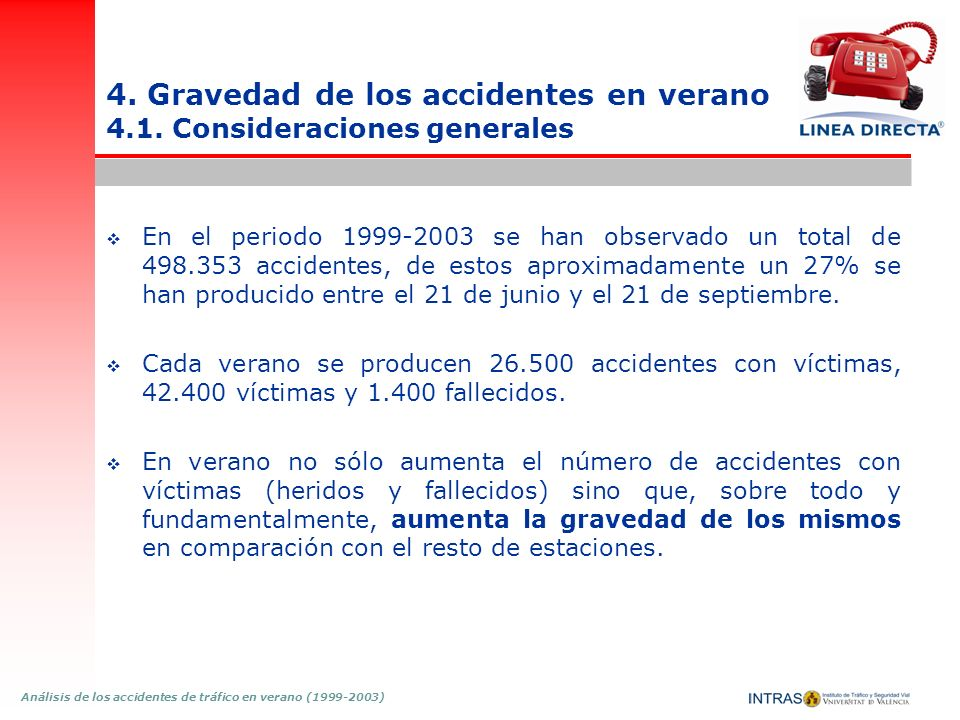 Análisis de los accidentes de tráfico en verano (1999-2003) 4. Gravedad de los accidentes en verano 4.1. Consideraciones generales En el periodo 1999-