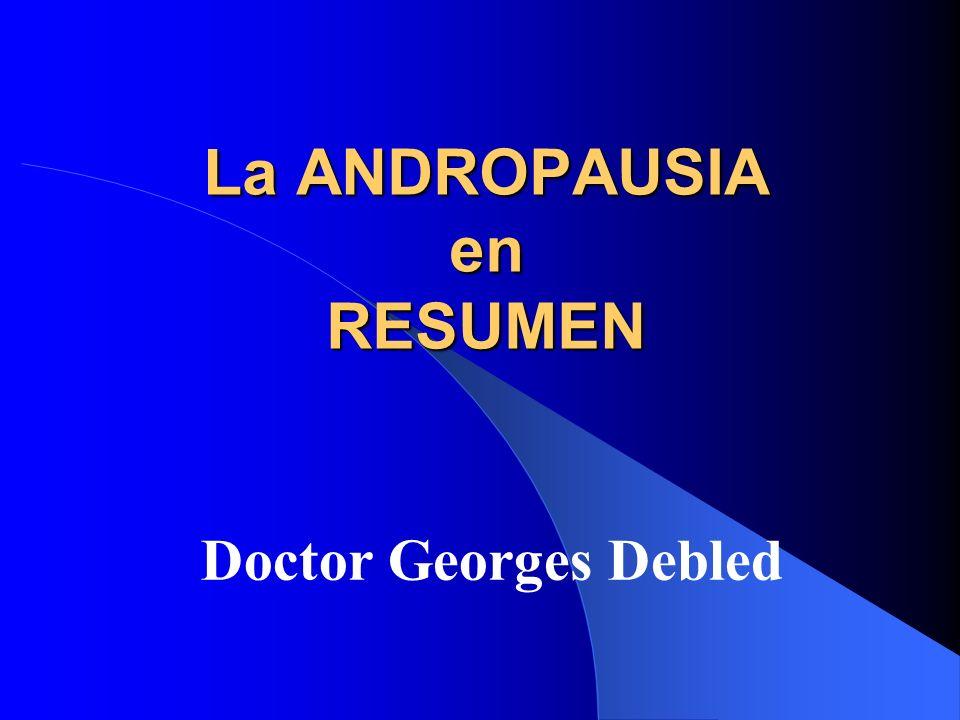 La ANDROPAUSIA en RESUMEN Doctor Georges Debled