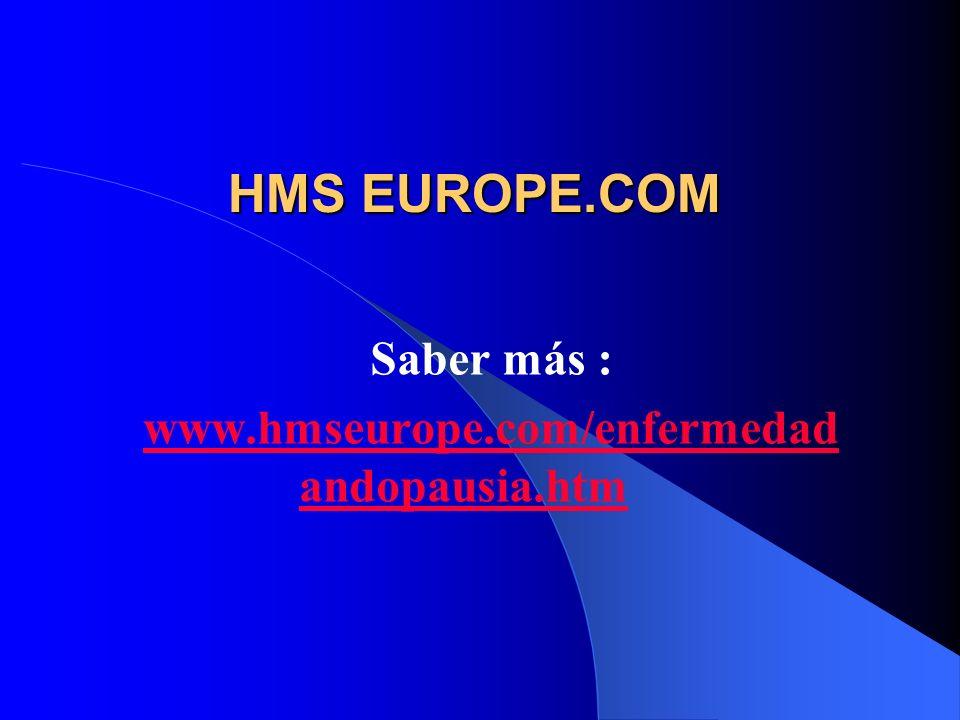 HMS EUROPE.COM Saber más : www.hmseurope.com/enfermedad andopausia.htm