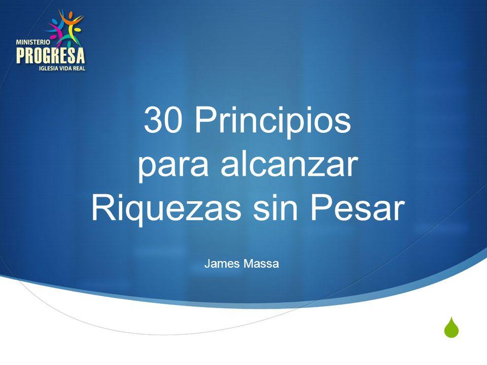 30 Principios para alcanzar Riquezas sin Pesar James Massa
