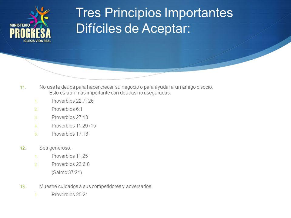 Tres Principios Importantes Difíciles de Aceptar: 11. No use la deuda para hacer crecer su negocio o para ayudar a un amigo o socio. Esto es aún más i