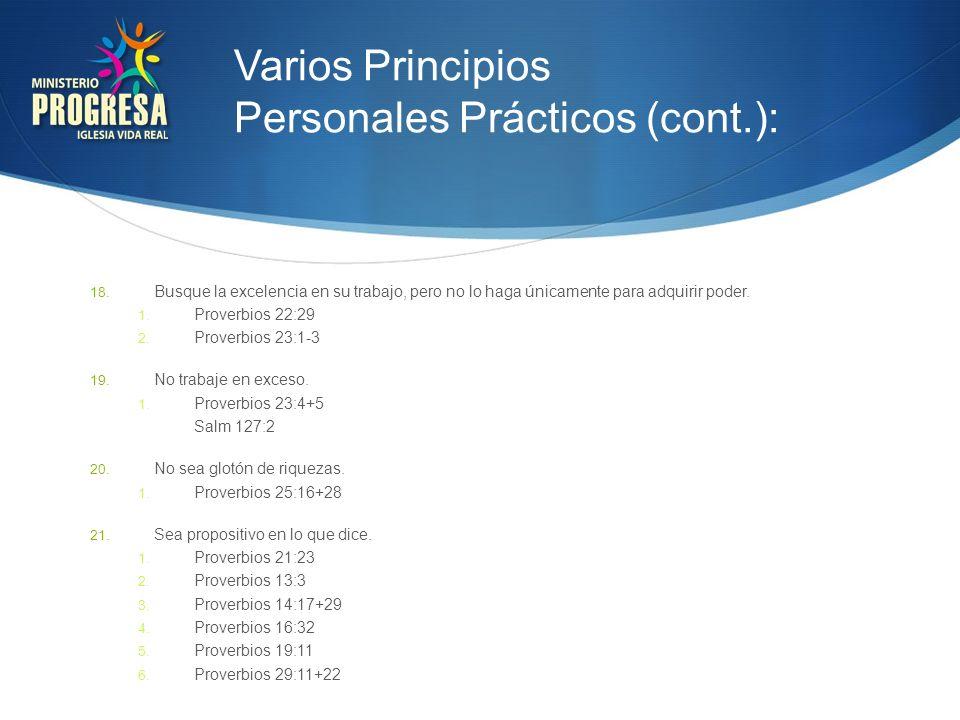Varios Principios Personales Prácticos (cont.): 18. Busque la excelencia en su trabajo, pero no lo haga únicamente para adquirir poder. 1. Proverbios