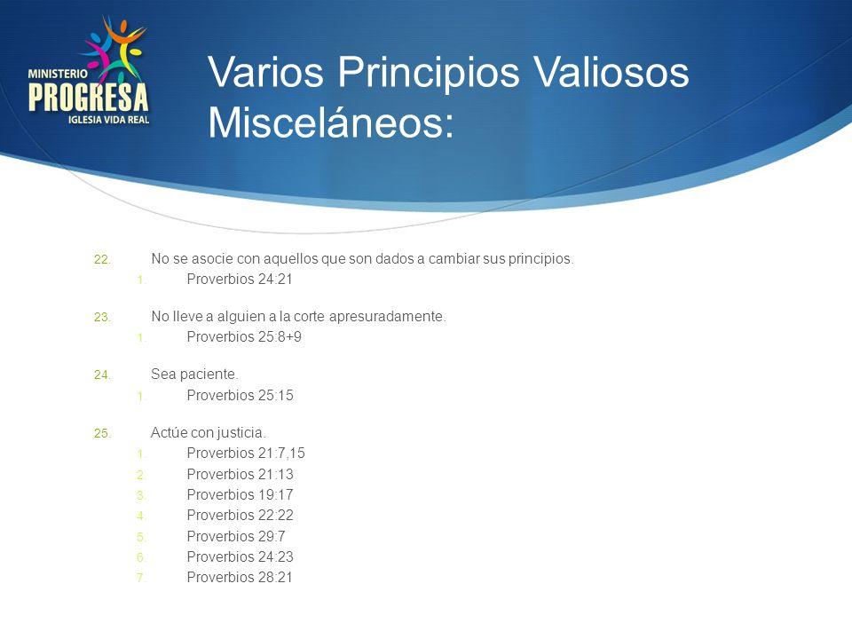 Varios Principios Valiosos Misceláneos: 22. No se asocie con aquellos que son dados a cambiar sus principios. 1. Proverbios 24:21 23. No lleve a algui