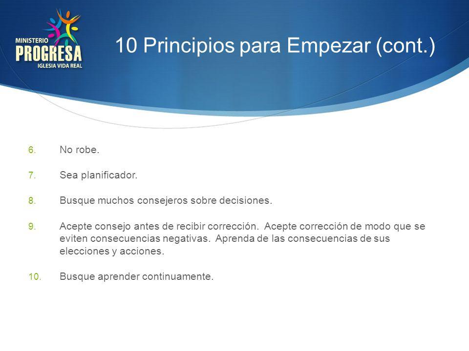 10 Principios para Empezar (cont.) 6. No robe. 7. Sea planificador. 8. Busque muchos consejeros sobre decisiones. 9. Acepte consejo antes de recibir c