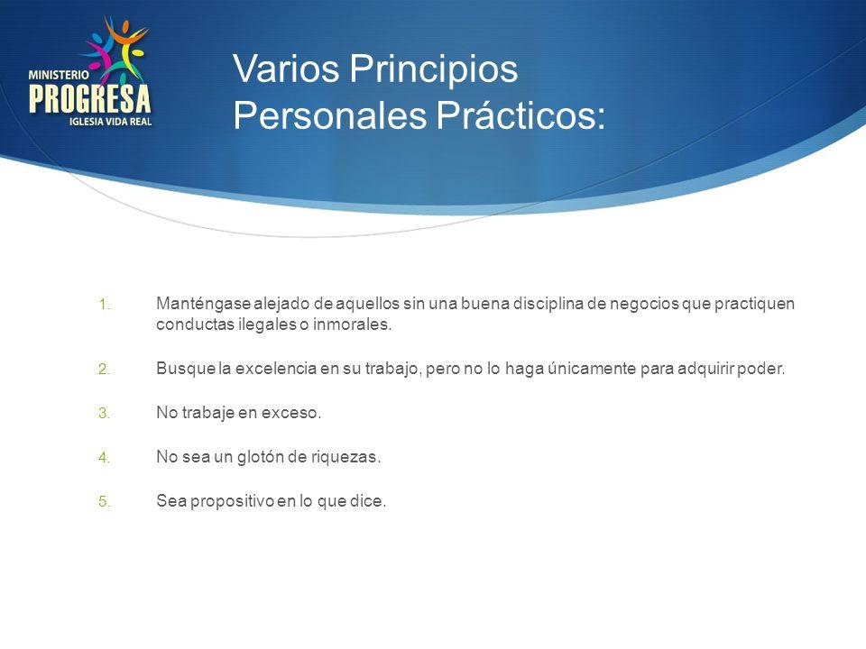 Varios Principios Personales Prácticos: 1. Manténgase alejado de aquellos sin una buena disciplina de negocios que practiquen conductas ilegales o inm