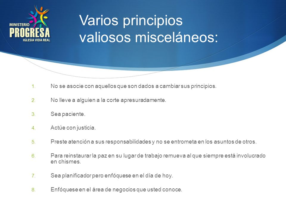 Varios principios valiosos misceláneos: 1. No se asocie con aquellos que son dados a cambiar sus principios. 2. No lleve a alguien a la corte apresura
