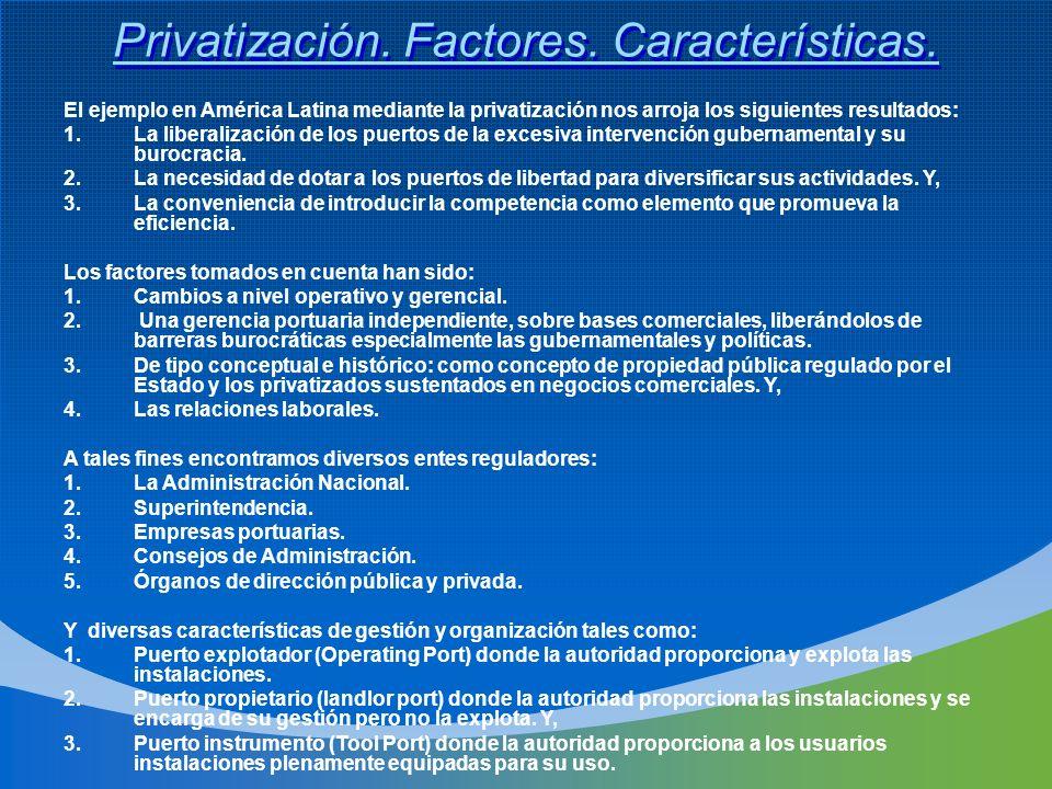 Privatización. Factores. Características. El ejemplo en América Latina mediante la privatización nos arroja los siguientes resultados: 1.La liberaliza