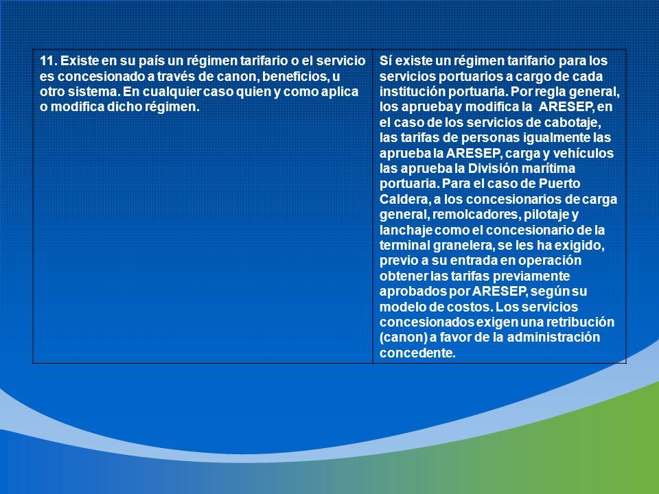 11. Existe en su país un régimen tarifario o el servicio es concesionado a través de canon, beneficios, u otro sistema. En cualquier caso quien y como