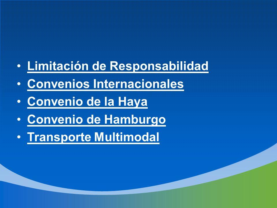 Limitación de Responsabilidad Convenios Internacionales Convenio de la Haya Convenio de Hamburgo Transporte Multimodal