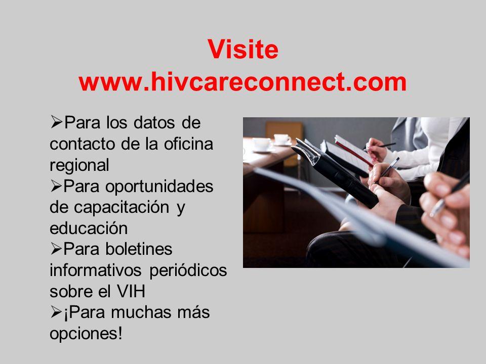 Visite www.hivcareconnect.com Para los datos de contacto de la oficina regional Para oportunidades de capacitación y educación Para boletines informativos periódicos sobre el VIH ¡Para muchas más opciones!