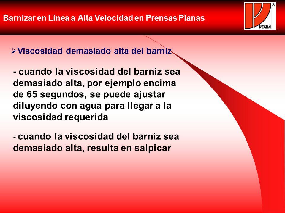 Barnizar en Línea a Alta Velocidad en Prensas Planas Viscosidad demasiado alta del barniz - cuando la viscosidad del barniz sea demasiado alta, por ej