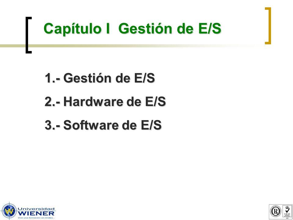 Capítulo I Gestión de E/S 1.- Gestión de E/S 2.- Hardware de E/S 3.- Software de E/S