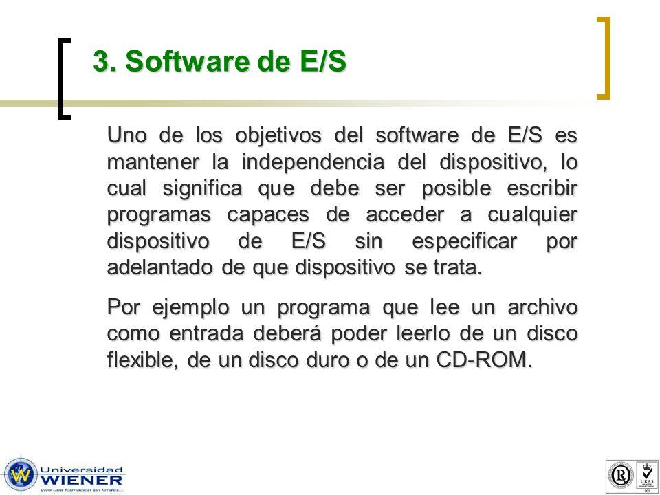 3. Software de E/S Uno de los objetivos del software de E/S es mantener la independencia del dispositivo, lo cual significa que debe ser posible escri