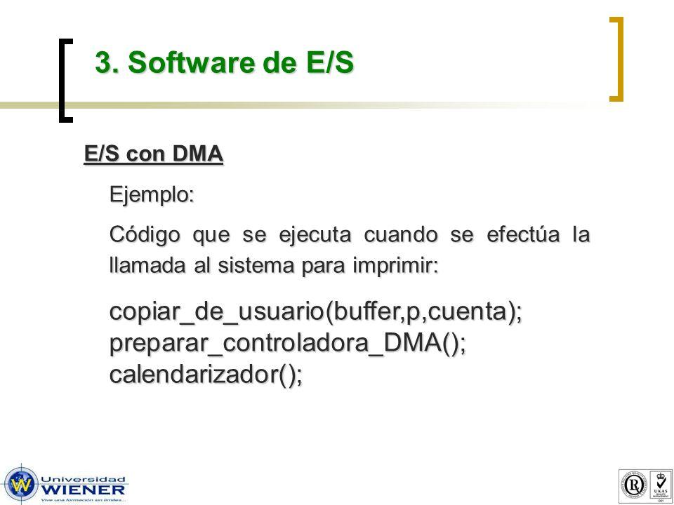 3. Software de E/S E/S con DMA Ejemplo: Código que se ejecuta cuando se efectúa la llamada al sistema para imprimir: copiar_de_usuario(buffer,p,cuenta