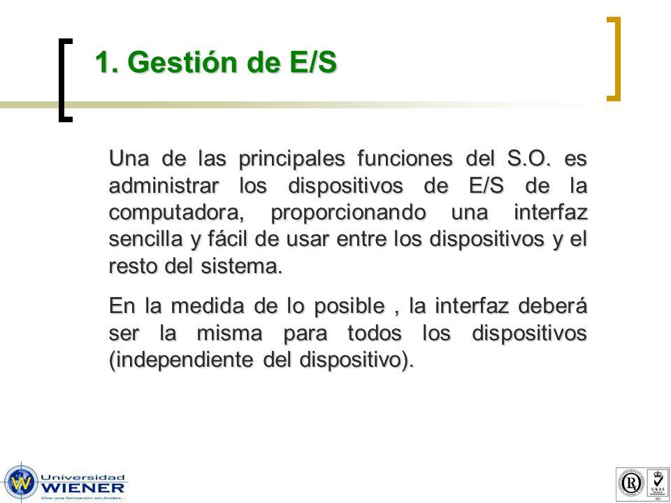 1. Gestión de E/S Una de las principales funciones del S.O.