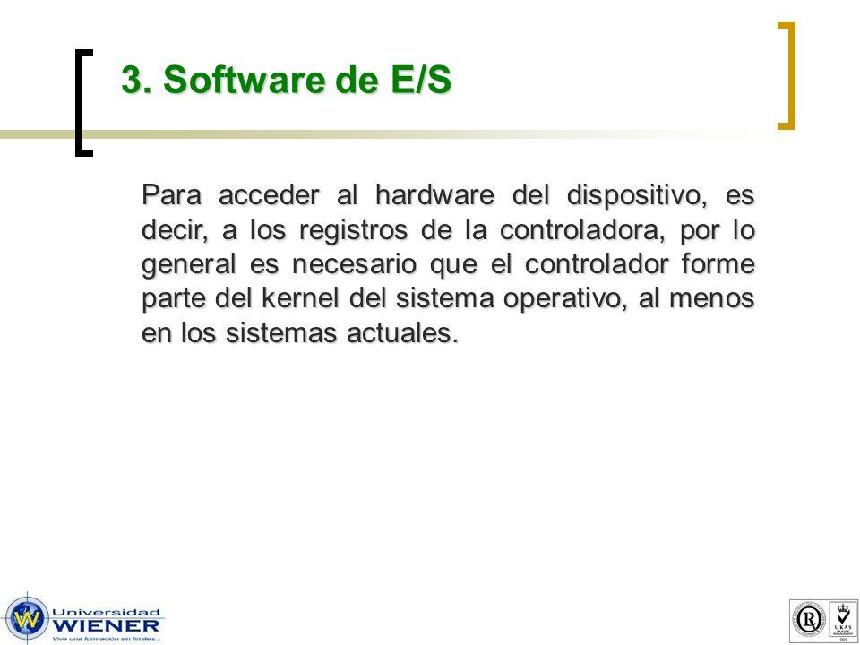 3. Software de E/S Para acceder al hardware del dispositivo, es decir, a los registros de la controladora, por lo general es necesario que el controla