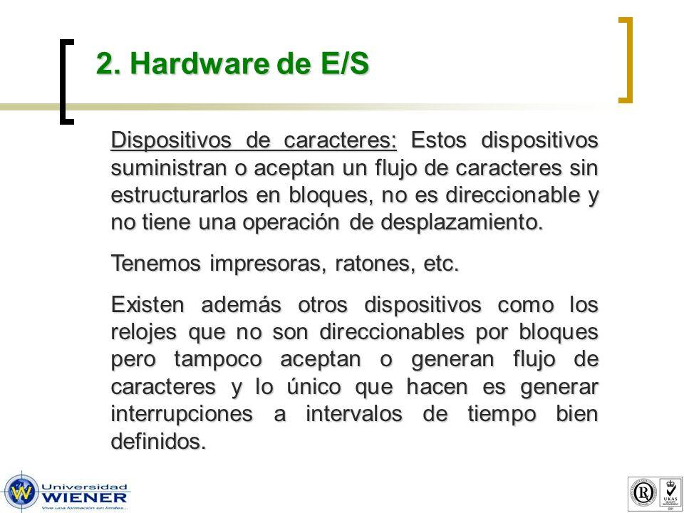 2. Hardware de E/S Dispositivos de caracteres: Estos dispositivos suministran o aceptan un flujo de caracteres sin estructurarlos en bloques, no es di