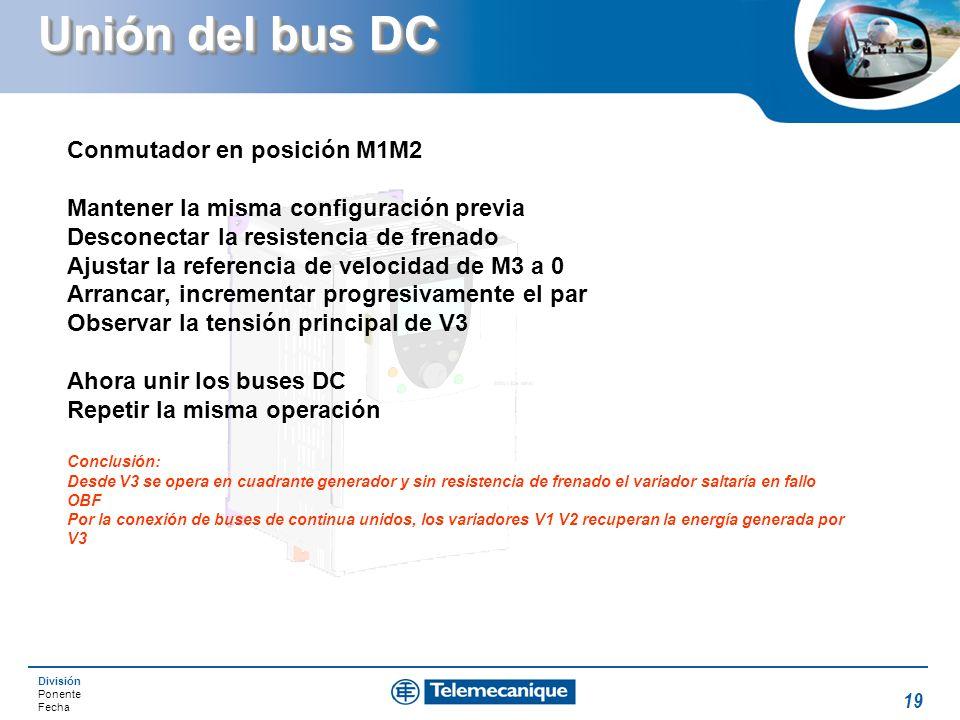 División Ponente Fecha 19 Unión del bus DC Conmutador en posición M1M2 Mantener la misma configuración previa Desconectar la resistencia de frenado Aj