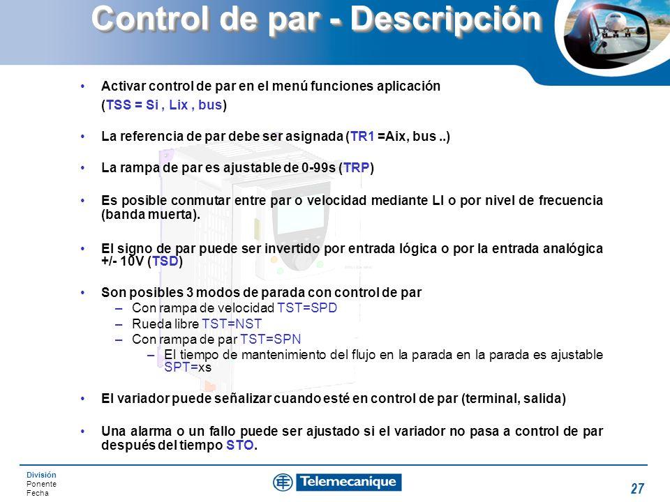 División Ponente Fecha 27 Control de par - Descripción Activar control de par en el menú funciones aplicación (TSS = Si, Lix, bus) La referencia de pa