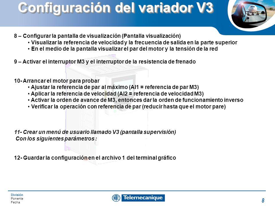 División Ponente Fecha 8 Configuración del variador V3 8 – Configurar la pantalla de visualización (Pantalla visualización) Visualizar la referencia d