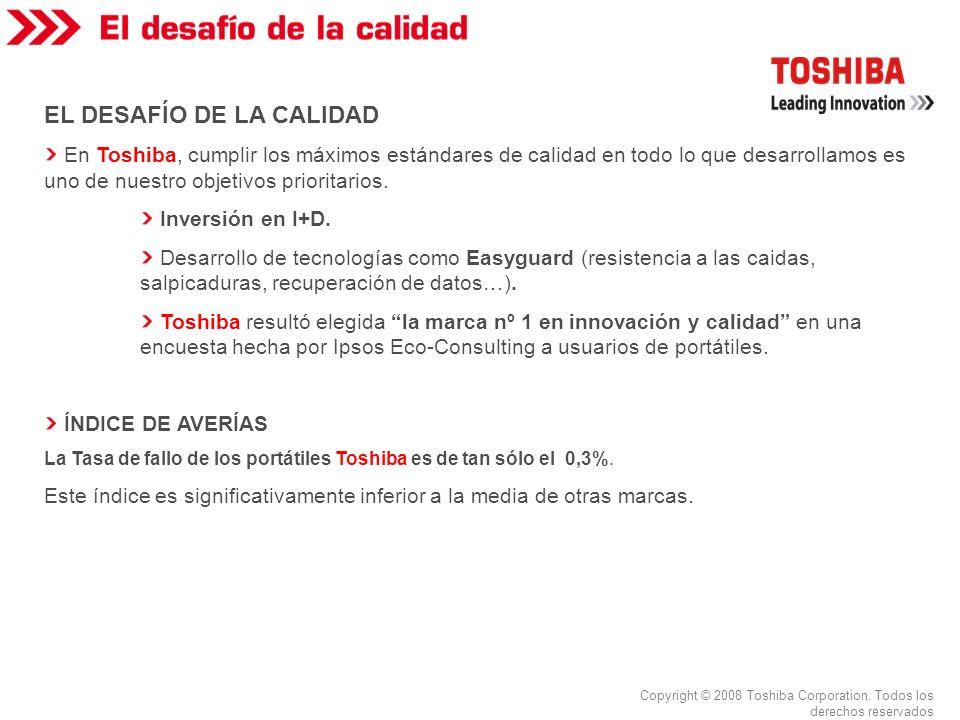 EL DESAFÍO DE LA CALIDAD En Toshiba, cumplir los máximos estándares de calidad en todo lo que desarrollamos es uno de nuestro objetivos prioritarios.