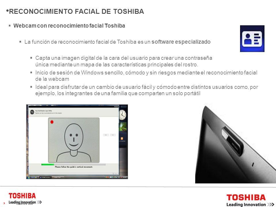 Diciembre 2008 Webcam con reconocimiento facial Toshiba La función de reconocimiento facial de Toshiba es un software especializado Capta una imagen digital de la cara del usuario para crear una contraseña única mediante un mapa de las características principales del rostro.