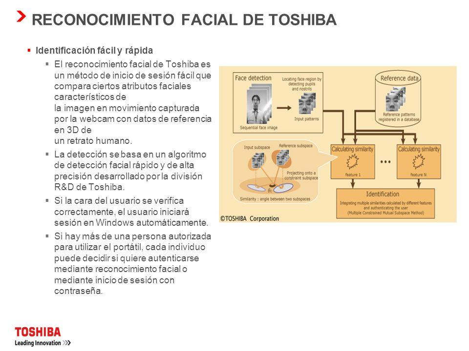 Identificación fácil y rápida El reconocimiento facial de Toshiba es un método de inicio de sesión fácil que compara ciertos atributos faciales característicos de la imagen en movimiento capturada por la webcam con datos de referencia en 3D de un retrato humano.