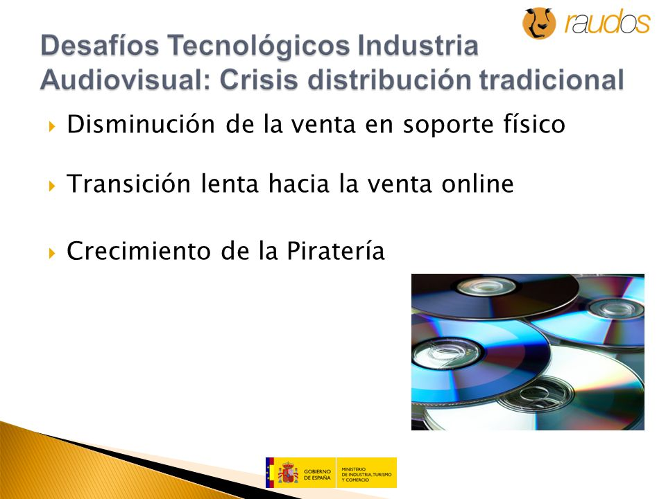 Disminución de la venta en soporte físico Transición lenta hacia la venta online Crecimiento de la Piratería
