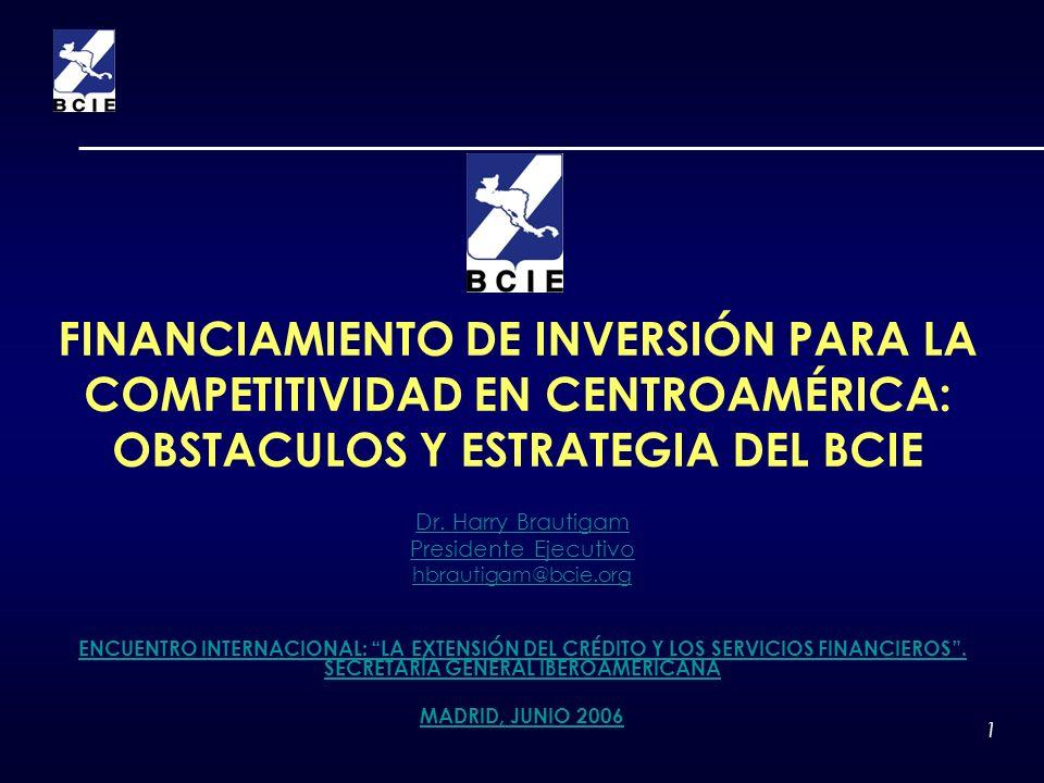 1 FINANCIAMIENTO DE INVERSIÓN PARA LA COMPETITIVIDAD EN CENTROAMÉRICA: OBSTACULOS Y ESTRATEGIA DEL BCIE Dr. Harry Brautigam Presidente Ejecutivo hbrau