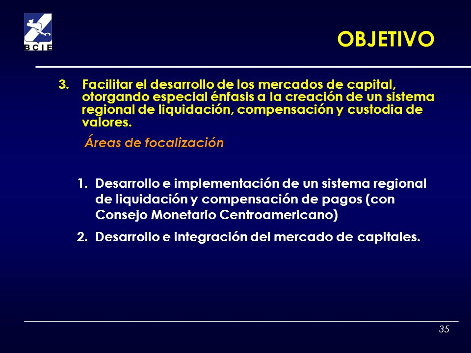35 1.Desarrollo e implementación de un sistema regional de liquidación y compensación de pagos (con Consejo Monetario Centroamericano) 2.Desarrollo e