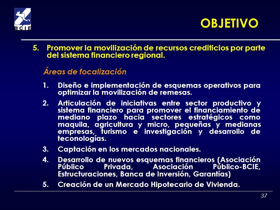 37 1.Diseño e implementación de esquemas operativos para optimizar la movilización de remesas. 2.Articulación de iniciativas entre sector productivo y