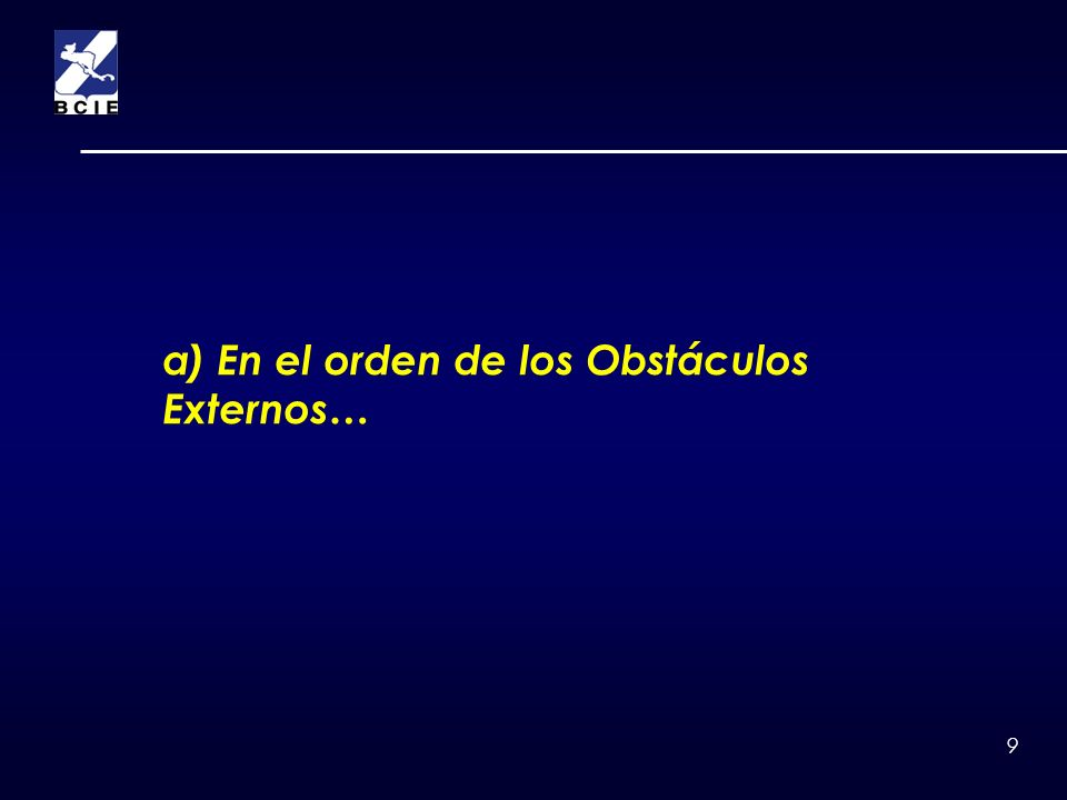 9 a) En el orden de los Obstáculos Externos…