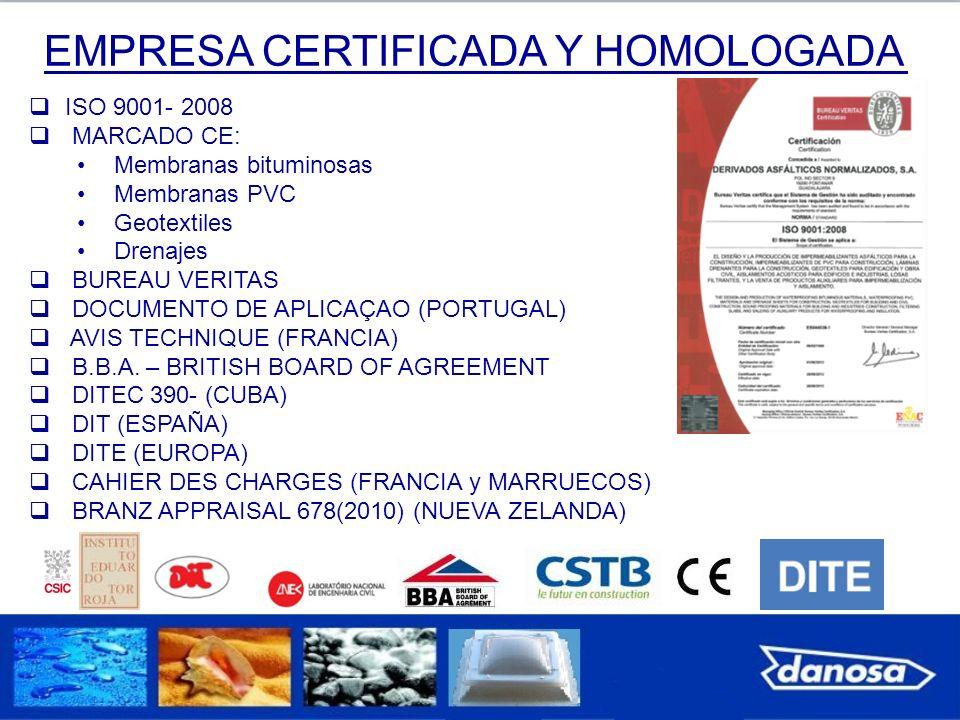 EMPRESA CERTIFICADA Y HOMOLOGADA ISO 9001- 2008 MARCADO CE: Membranas bituminosas Membranas PVC Geotextiles Drenajes BUREAU VERITAS DOCUMENTO DE APLIC