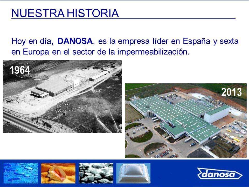 NUESTRA HISTORIA Hoy en día, DANOSA, es la empresa líder en España y sexta en Europa en el sector de la impermeabilización. 1964 2013