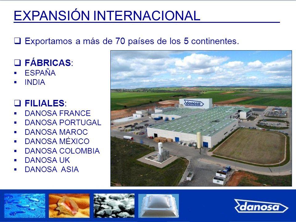 EXPANSIÓN INTERNACIONAL Exportamos a más de 70 países de los 5 continentes. FÁBRICAS: ESPAÑA INDIA FILIALES: DANOSA FRANCE DANOSA PORTUGAL DANOSA MARO
