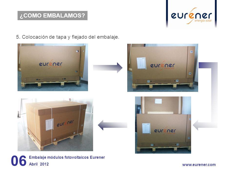 5. Colocación de tapa y flejado del embalaje. 06 www.eurener.com ¿COMO EMBALAMOS? Embalaje módulos fotovoltaicos Eurener Abril 2012