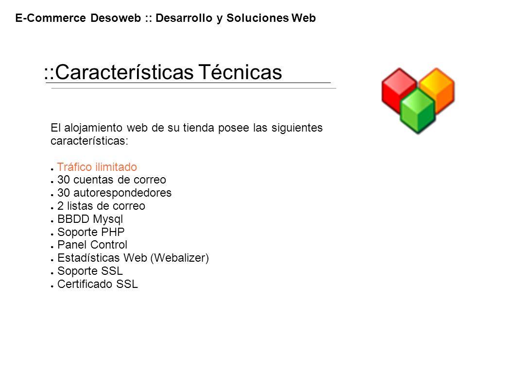 ::Características Técnicas E-Commerce Desoweb :: Desarrollo y Soluciones Web El alojamiento web de su tienda posee las siguientes características: Trá