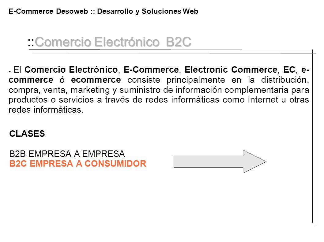 Comercio Electrónico B2C ::Comercio Electrónico B2C El Comercio Electrónico, E-Commerce, Electronic Commerce, EC, e- commerce ó ecommerce consiste pri