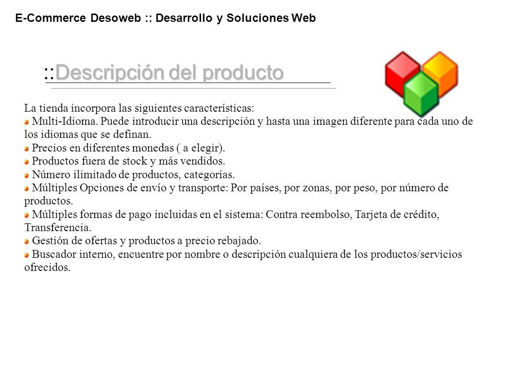 Descripción del producto ::Descripción del producto E-Commerce Desoweb :: Desarrollo y Soluciones Web La tienda incorpora las siguientes característic