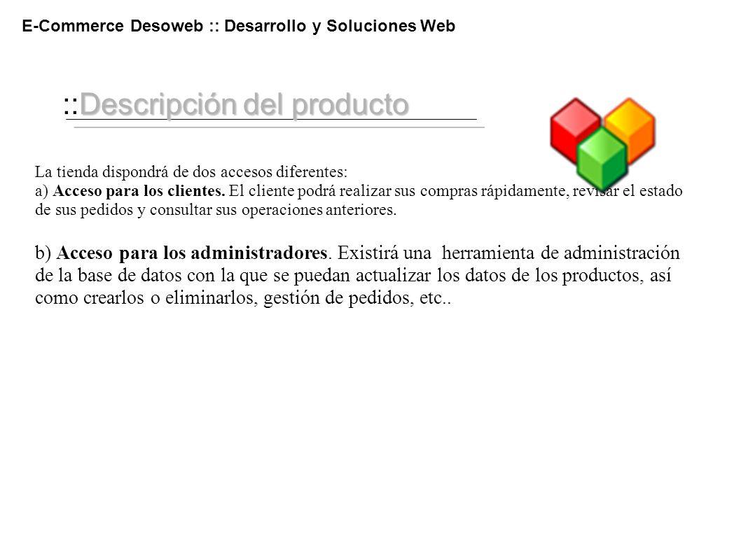 Descripción del producto ::Descripción del producto E-Commerce Desoweb :: Desarrollo y Soluciones Web La tienda dispondrá de dos accesos diferentes: a