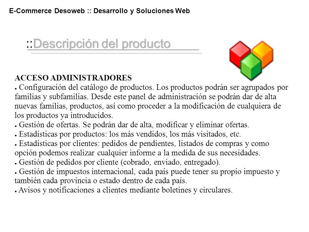 Descripción del producto ::Descripción del producto E-Commerce Desoweb :: Desarrollo y Soluciones Web ACCESO ADMINISTRADORES Configuración del catálog