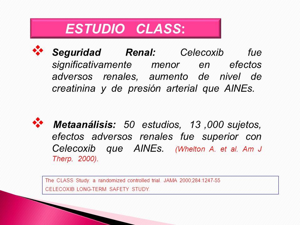 ESTUDIO CLASS : Seguridad Renal: Celecoxib fue significativamente menor en efectos adversos renales, aumento de nivel de creatinina y de presión arter