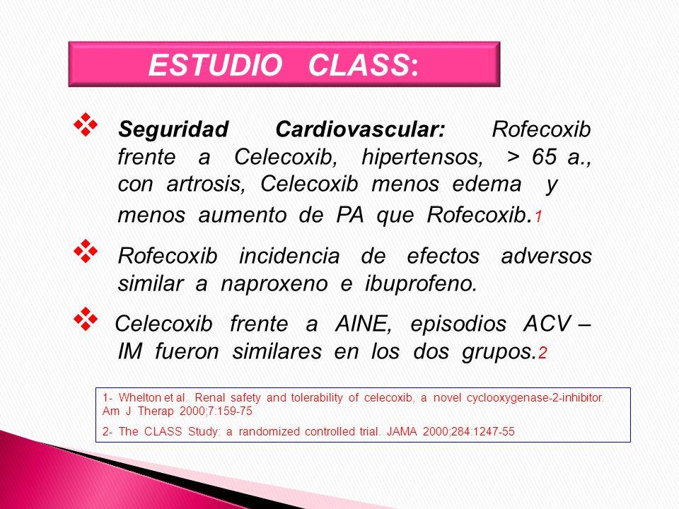 ESTUDIO CLASS : Seguridad Cardiovascular: Rofecoxib frente a Celecoxib, hipertensos, > 65 a., con artrosis, Celecoxib menos edema y menos aumento de P