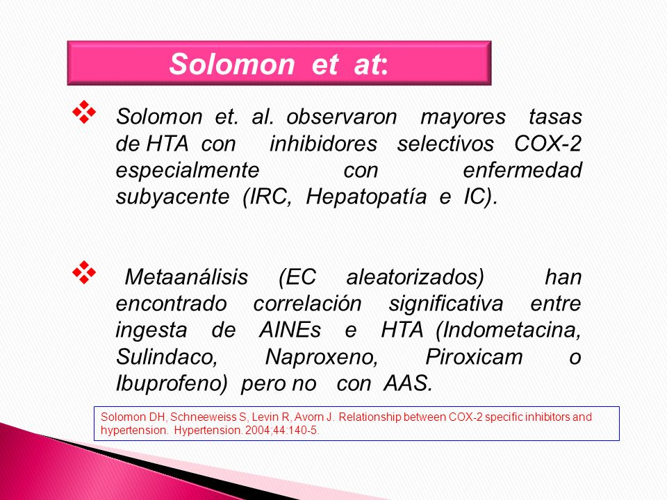 Solomon et at : Solomon et. al. observaron mayores tasas de HTA con inhibidores selectivos COX-2 especialmente con enfermedad subyacente (IRC, Hepatop
