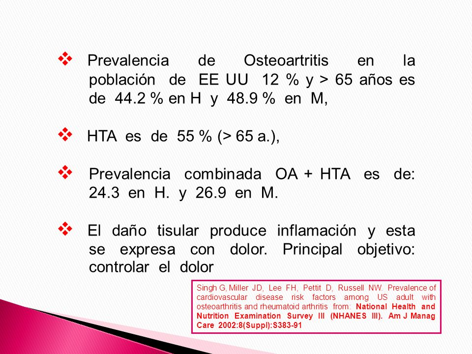 Prevalencia de Osteoartritis en la población de EE UU 12 % y > 65 años es de 44.2 % en H y 48.9 % en M, HTA es de 55 % (> 65 a.), Prevalencia combinad